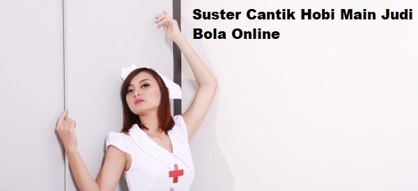 Suster Cantik Hobi Main Judi Bola Online